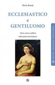 Ecclesiastico e gentiluomo. Clero, sesso e politica nella prima età moderna