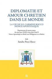 Diplomatie et amour chretien dans le monde. La vie de S.E. Carmine Rocco nonce apostolique