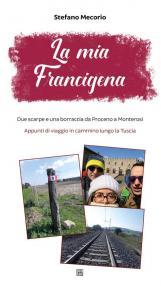 La mia Francigena. Due scarpe e una borraccia da Proceno a Monterosi. Appunti di viaggio in cammino lungo la Tuscia