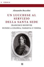 Un lucchese al servizio della Santa Sede. Francesco Buonvisi nunzio a Colonia, Varsavia e Vienna