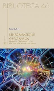 L' informazione geografica. Linguaggi e rappresentazioni nell'epoca del knowledge graph