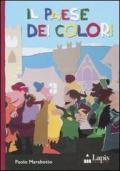 Il paese dei colori. Ediz. illustrata