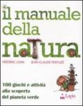 Il manuale della natura. 100 giochi e attività alla scoperta del pianeta verde. Ediz. illustrata