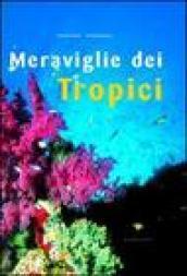 Meraviglie dei tropici. Ediz. illustrata