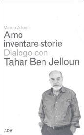 Amo inventare storie. Dialogo con Tahar Ben Jelloum