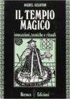 Il tempio magico. Invocazioni, tecniche e rituali