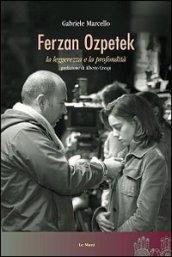Ferzan Ozpetek. La leggerezza e la profondità