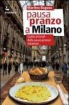 Pausa pranzo a Milano. Guida ai locali della pausa pranzo milanese
