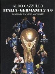 Italia-Germania 2 a 0. Diario di un mese mondiale