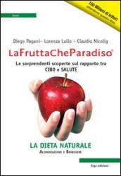 La frutta che paradiso. Le sorprendenti scoperte sul rapporto tra cibo e salute. La dieta naturale