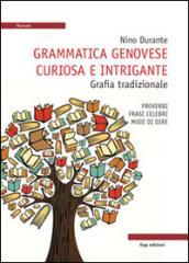 Grammatica genovese curiosa e intrigante. Grafia tradizionale. Proverbi, frasi celebri, modi di dire