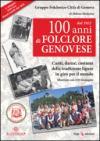 100 anni di folclore genovese. Canti, danze, costumi della tradizione ligure in giro per il mondo. Con CD Audio