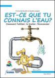 Est-ce que tu connais l'eau? Comment l'utiliser, la traiter, l'économiser. Ediz. illustrata