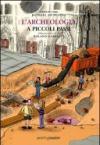 L'archeologia a piccoli passi. Ediz. illustrata