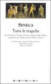 Tutte le tragedie: Ercole furioso-Troiane-Fenicie-Medea-Fedra-Edipo-Agamennone-Tieste-Ercole sull'Eta-Ottavia. Testo latino a fronte. Ediz. integrale