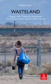Wasteland. Viaggio nella California dimenticata tra città fantasma e deserti addormentati