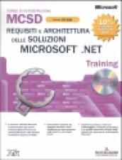 Requisiti e architettura delle soluzioni Microsoft .NET MCSD Training Esame 70-300. Con CD-ROM