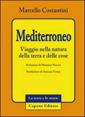 Mediterroneo. Viaggio nella natura della terra e delle cose