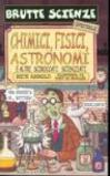 Chimici, fisici, astronomi e altri sciroccati scienziati