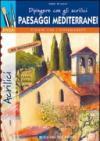 Dipingere con i colori acrilici. Paesaggi mediterranei. Ediz. illustrata