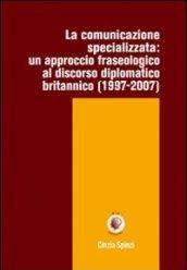 La comunicazione specializzata. Un approccio fraseologico al discorso diplomatico britannico (1997-2007)