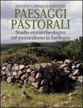 Paesaggi pastorali. Studio etnoarcheologico sul pastoralismo in Sardegna. Ediz. illustrata