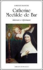 Catherine Mectilde de Bar. Adorare e riformare