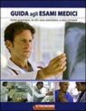 Guida agli esami medici. Come prepararsi, in che cosa consistono, a cosa servono