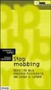 Stop mobbing. Resistere alla violenza psicologica sul luogo di lavoro