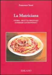 La matriciana. Storia, ricetta originale, itinerari gastronomici