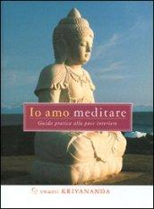 Io amo meditare. Guida pratica alla pace interiore
