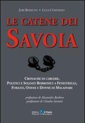Le catene dei Savoia. Cronache di carcere, politici e soldati borbonici a Fenestrelle, forzati, oziosi e donne di malaffare