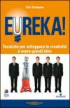 Eureka! Tecniche per sviluppare la creatività e avere grandi idee