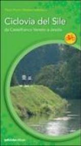 La ciclovia del Sile. Da Castelfranco Veneto a Jesolo. Ediz. illustrata