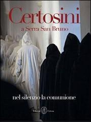 Certosini a Serra San Bruno. Nel silenzio la comunione. Ediz. illustrata