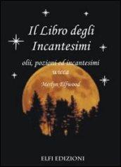 Il libro degli incantesimi. Olii, pozioni ed incantesimi wicca