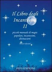 Il libro degli incantesimi. Piccolo manuale di magia popolare, incantesimi, divinazioni