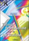 Tecnica professionale per le arti grafiche. Per gli Ist. professionali per l'industria e l'artigianato