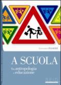 A scuola. Tra antropologia e educazione