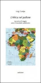 L'Africa nel pallone. Taccuino di viaggio verso il mondiale sudafricano