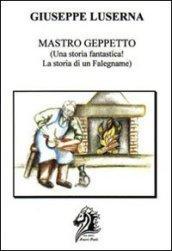 Mastro Geppetto. Una storia fantastica! La storia di un falegname!
