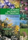 La flora dei muretti del Trentino. 100 fiori di campagna e di città: descrizione, distribuzione, ecologia, curiosità