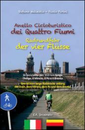 Anello cicloturistico dei quattro fiumi. In bicicletta per 553 chilometri lungo l'Adige, il Mincio, il Po e il Brenta. Ediz. multilingue