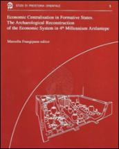 Econimic centralisation in formative states. The archaeological reconstruction of the economic system in 4th millennium Arslantepe