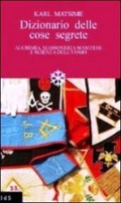 Dizionario delle cose segrete. Alchimia, massoneria scozzese e scienza dell'uomo