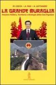 La grande muraglia. Pensiero politico, territorio e strategia della Cina popolare