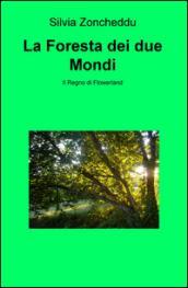 La foresta dei due mondi. Il regno di Flowerland