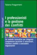 I professionisti e la gestione dei conflitti. Un metodo innovativo per integrare competenze tecniche e relazionali, risolvere conflitti e concludere negoziazioni: ... conflitti e concludere negoziazioni