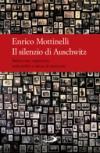 Il silenzio di Auschwitz. Reticenze, negazioni, indicibilità e abusi di memoria