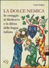 La dolce nemica. In omaggio al Medioevo e in difesa della lingua italiana
